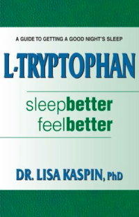 L-Tryptophan : Sleep Better, Feel Better : A Guide to Getting a Good Night's Sleep